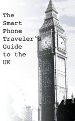 The Smart Phone Traveler's Guide to the UK (Smart Phone Travel Guides) - Donald Strachan