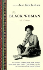 The Black Woman: An Anthology - Toni Cade, Toni Cade Bambara, Francee Covington, Nikki Giovanni, Joanne Grant, Joyce Green, Adele Jones, Abbey Lincoln, Kay Lindsey, Audre Lorde, Paule Marshall, Gwen Patton, Eleanor W. Traylor, Jean Carey Bond, Patricia Peery, Pat Robinson, Fran Sanders, Verta Mae Smart