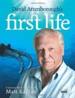 David Attenborough's First Life: A Journey Back in Time with Matt Kaplan - David Attenborough, Matt Kaplan, Josh Young