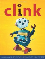 Clink - Kelly DiPucchio, Matthew Myers