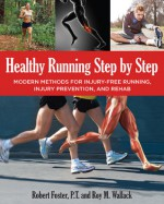 Healthy Running Step by Step: Modern Methods for Injury-Free Running, Training, Rehabilitation, and Nutrition - Roy Wallack, Robert Forster
