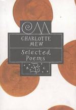 Charlotte Mew (Bloomsbury Poetry Classics) - Charlotte Mew