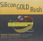 Silicon Gold Rush: The Next Generation of High-Tech Stars Rewrites the Rules of Business - Karen Southwick, Sneha Mathan