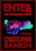 Enter the Uncreated Night - Christopher Rankin