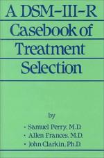 A Dsm Iii R Casebook Of Treatment Selection - Samuel Perry, Allen Frances, John Clarkin