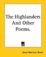 The Highlanders and Other Poems. - Anne MacVicar Grant