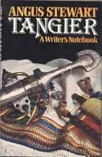 Tangier: A Writer's Notebook - Angus Stewart