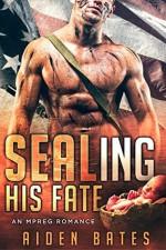 SEALing His Fate: An Mpreg Romance (SEALed With A Kiss Book 1) - Aiden Bates