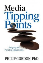 Media Tipping Points: Analyzing and Predicting Global Events - Philip Gordon