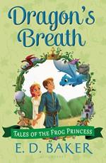 Dragon's Breath (Tales of the Frog Princess) - E. D. Baker