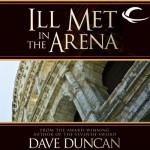 Ill Met in the Arena - Dave Duncan, Peter Ganim