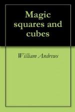 Magic squares and cubes - William Andrews