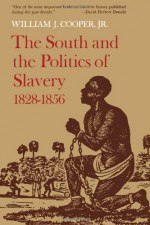 The South and the Politics of Slavery, 1828--1856 - William J. Jr. Cooper
