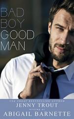 Bad Boy Good Man - Abigail Barnette, Jenny Trout