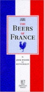 The Beers of France - Keith Rigley, John Woods