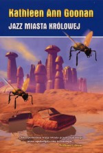 Jazz Miasta Królowej (Nanotech #1) - Kathleen Ann Goonan, Piotr Budkiewicz