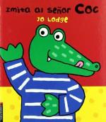 Imita al senor Coc/ Just Like Mr. Croc (Spanish Edition) - Jo Lodge