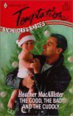 The Good, the Bad and the Cuddly: Bachelors & Babies - Heather MacAllister