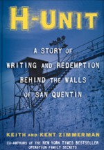 H-Unit: A Story of Writing and Redemption Behind the Walls of San Quentin - Keith Zimmerman, Kent Zimmerman