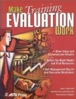 Make Training Evaluation Work - Jack J. Phillips, Patricia Pulliam Phillips
