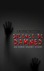 SILENCE BE DAMNED - Pennie Mae Cartawick