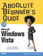 Absolute Beginner's Guide to Microsoft Windows Vista - Shelley O'Hara, Ron Mansfield