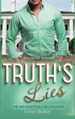 Billionaire Romance: Truth's Lies ((Young Adult Rich Alpha Male Billionaire Romance) (The Unforgettable Southern Billionaires Book 2)) (Volume 2) - Violet Walker