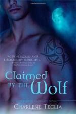 Claimed by the Wolf - Charlene Teglia