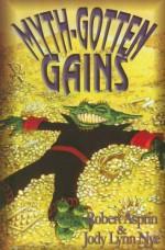 Myth-Gotten Gains - Robert Lynn Asprin, Jody Lynn Nye