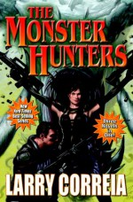 The Monster Hunters - Larry Correia