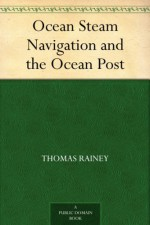 Ocean Steam Navigation and the Ocean Post - Thomas Rainey