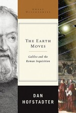 The Earth Moves: Galileo and the Roman Inquisition - Dan Hofstadter