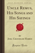 Uncle Remus, His Songs and His Sayings (Forgotten Books) - Joel Chandler Harris