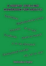 A Useful Spelling Handbook for Adults - Catherine Taylor
