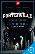 Porterville - Edition III: Folgen 13-18 (German Edition) - Raimon Weber, Anette Strohmeyer, Simon X. Rost, John Beckmann, Hendrik Buchna, Ivar Leon Menger