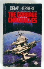 The Garbage Chronicles - Brian Herbert