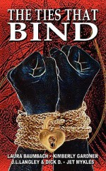 The Ties That Bind - Laura Baumbach, Jet Mykles, J.L. Langley, Kimberly Gardner, Dick D.