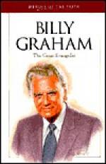 Billy Graham: The Great Evangelist - Sam Wellman