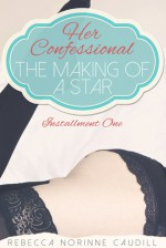 Her Confessional: The Making of a Star (Confessional #1) - Rebecca N. Caudill