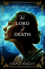 Her Lord of Death (A Mythic World Romance) - Kyla D. Knight