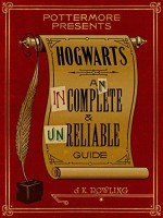 Hogwarts: An Incomplete and Unreliable Guide (Pottermore Presents) - J.K. Rowling