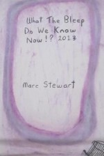 What the Bleep Do We Know Now!? 2013 - Marc Stewart