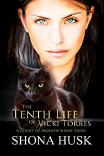 The Tenth Life of Vicki Torres: A Court of Annwyn short story - Shona Husk