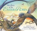 The Story of the Easter Robin - Dandi Daley Mackall, Anna Vojtech