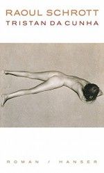 Tristan da Cunha oder Die Hälfte der Erde - Raoul Schrott