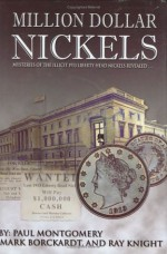 Million Dollar Nickels: Mysteries of the 1913 Liberty Head Nickels Revealed... - Paul Montgomery, Ray Knight, Mark Borckardt