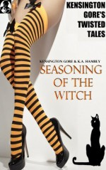 KENSINGTON GORE'S TWISTED TALES #6 SEASONING OF THE WITCH - Kensington Gore, K.A. Hambly, Graeme Parker
