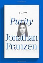 Purity: A Novel by Jonathan Franzen (2015-09-01) - Jonathan Franzen