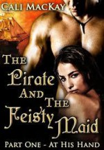 The Pirate and the Feisty Maid: Part One - At His Hand - Cali MacKay