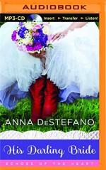 His Darling Bride (Echoes of the Heart) - Anna DeStefano, Amy McFadden